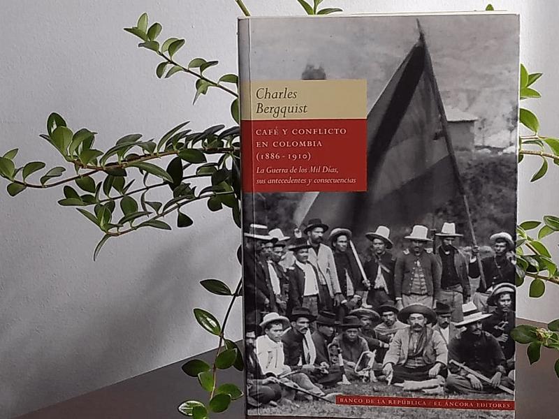 Café y Conflicto en Colombia 1886-1910, un libro de Charles Bergquist